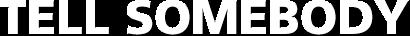 TELL SOMEBODY Logo